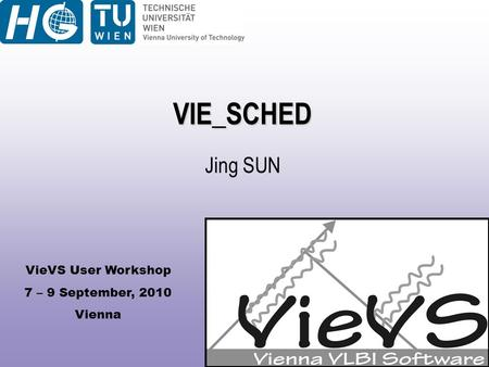 VieVS User Workshop 7 – 9 September, 2010 Vienna VIE_SCHED Jing SUN.