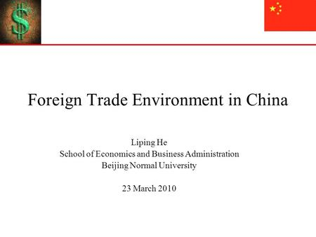 Foreign <strong>Trade</strong> Environment <strong>in</strong> <strong>China</strong> Liping He School of Economics and Business Administration Beijing Normal University 23 March 2010.