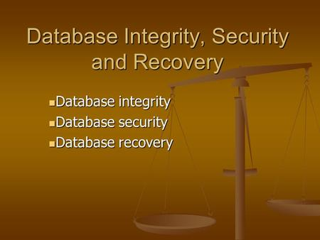 Database Integrity, Security and Recovery Database integrity Database integrity Database security Database security Database recovery Database recovery.