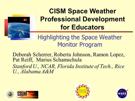 Highlighting the Space Weather Monitor Program Deborah Scherrer, Roberta Johnson, Ramon Lopez, Pat Reiff, Marius Schamschula Stanford U., NCAR, Florida.