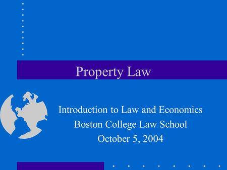 Property Law Introduction to Law and Economics Boston College Law School October 5, 2004.