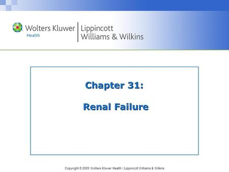 Copyright © 2009 Wolters Kluwer Health | Lippincott Williams & Wilkins Chapter 31: Renal Failure.