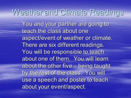 Weather and Climate Readings You and your partner are going to teach the class about one aspect/event of weather or climate. There are six different readings.