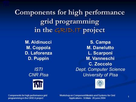 Components for high performance grid programming in the GRID.it project 1 Workshop on Component Models and Systems for Grid Applications - St.Malo 26 june.