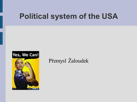 Political system of the USA Přemysl Žaloudek. Legislative power The administrator of legislative power is Congress → 2 chambers : Senate (100 ) representative.