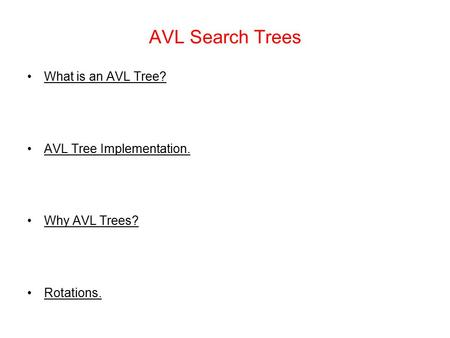 AVL Search Trees What is an AVL Tree? AVL Tree Implementation.