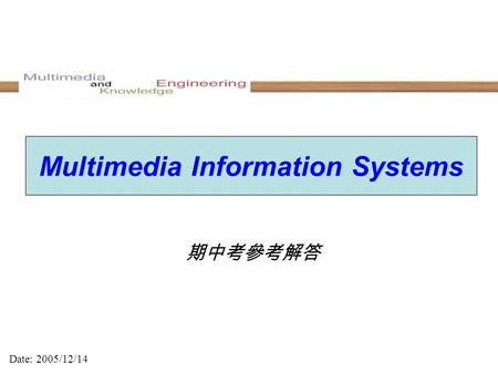 期中考參考解答 Date: 2005/12/14 Multimedia Information Systems.