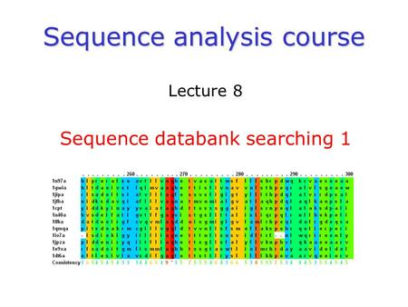 Sequence analysis course Lecture 8 Sequence databank searching 1.