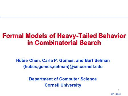 CP - 2001 1 Formal Models of Heavy-Tailed Behavior in Combinatorial Search Hubie Chen, Carla P. Gomes, and Bart Selman