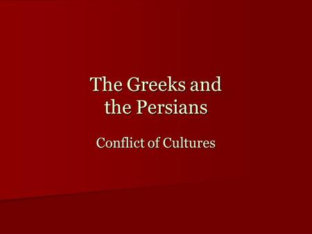 The Greeks and the Persians Conflict of Cultures.