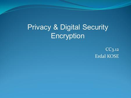 CC3.12 Erdal KOSE Privacy & Digital Security Encryption.