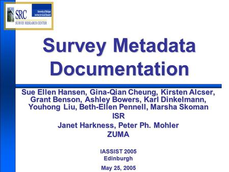 Survey Metadata Documentation Sue Ellen Hansen, Gina-Qian Cheung, Kirsten Alcser, Grant Benson, Ashley Bowers, Karl Dinkelmann, Youhong Liu, Beth-Ellen.