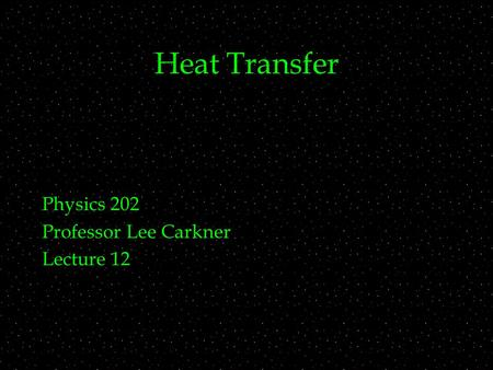 Heat Transfer Physics 202 Professor Lee Carkner Lecture 12.