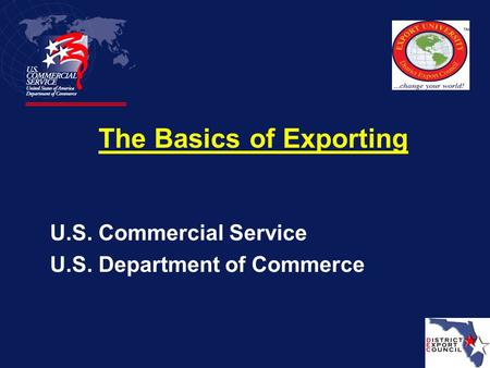 U.S. Commercial Service U.S. Department of Commerce The Basics of Exporting.