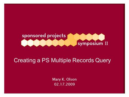 Mary K. Olson 02.17.2009 Creating a PS Multiple Records Query.