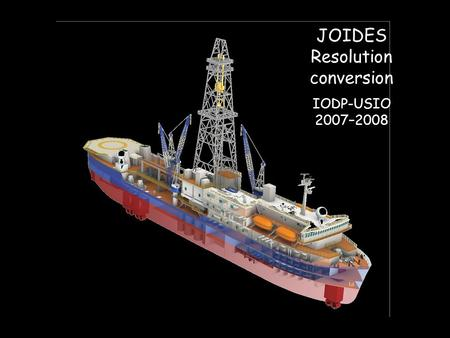 JOIDES Resolution conversion IODP-USIO 2007–2008.