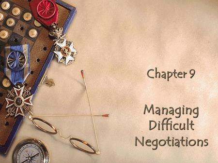 "Chapter 9 Managing Difficult Negotiations. 3 Particular Issues That Produce Special Difficulties 1. Entrenchment 2. Efforts to ""create value"" (e.g., expanding."