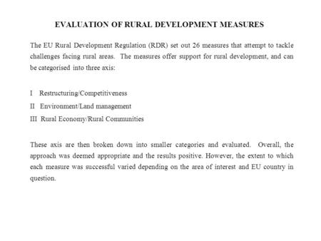 EVALUATION OF RURAL DEVELOPMENT MEASURES The EU Rural Development Regulation (RDR) set out 26 measures that attempt to tackle challenges facing rural areas.