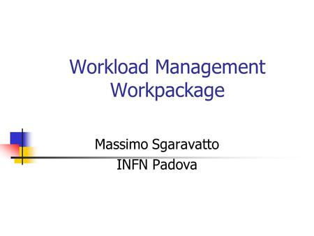 Workload Management Workpackage Massimo Sgaravatto INFN Padova.