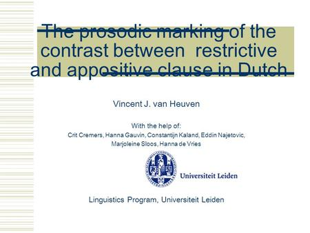 The prosodic marking of the contrast between restrictive and appositive clause in Dutch Vincent J. van Heuven With the help of: Crit Cremers, Hanna Gauvin,