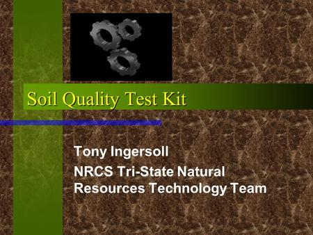 Soil Quality Test Kit Tony Ingersoll NRCS Tri-State Natural Resources Technology Team.