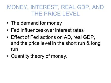 MONEY, INTEREST, REAL GDP, AND THE PRICE LEVEL