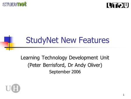 1 StudyNet New Features Learning Technology Development Unit (Peter Berrisford, Dr Andy Oliver) September 2006.