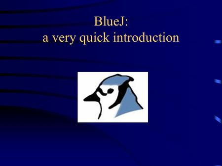 BlueJ: a very quick introduction. BlueJ BlueJ is an IDE (Interactive Development Environment). It includes –an editor, which you use to write your programs.