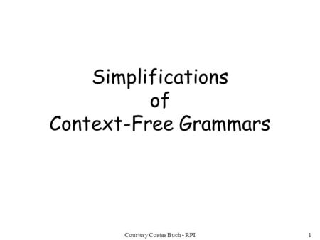 Courtesy Costas Buch - RPI1 Simplifications of Context-Free Grammars.