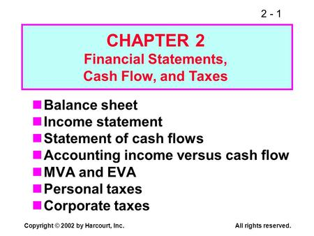 2 - 1 Copyright © 2002 by Harcourt, Inc.All rights reserved. Balance sheet Income statement Statement of cash flows Accounting income versus cash flow.