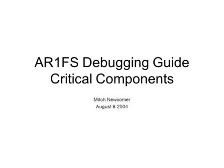 AR1FS Debugging Guide Critical Components Mitch Newcomer August 8 2004.