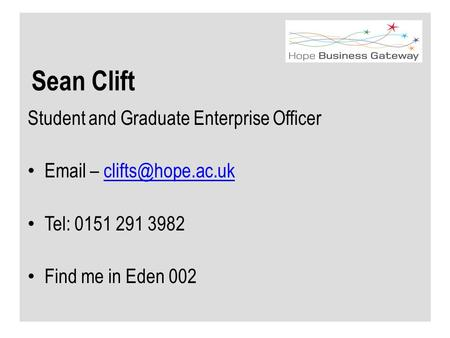 Sean Clift Student and Graduate Enterprise Officer  – Tel: 0151 291 3982 Find me in Eden 002.