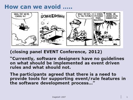 "Dagstuhl 20071 How can we avoid ….. (closing panel EVENT Conference, 2012) ""Currently, software designers have no guidelines on what should be implemented."