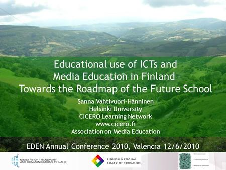 Educational use of ICTs and Media Education in Finland – Towards the Roadmap of the Future School Sanna Vahtivuori-Hänninen Helsinki University CICERO.