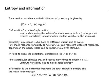 "For a random variable X with distribution p(x), entropy is given by H[X] = -  x p(x) log 2 p(x) ""Information"" = mutual information: how much knowing the."