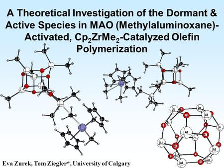 A Theoretical Investigation of the Dormant & Active Species in MAO (Methylaluminoxane)- Activated, Cp 2 ZrMe 2 -Catalyzed Olefin Polymerization Eva Zurek,