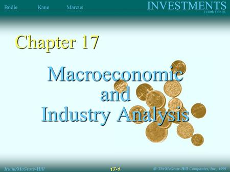  The McGraw-Hill Companies, Inc., 1999 INVESTMENTS Fourth Edition Bodie Kane Marcus Irwin/McGraw-Hill 17-1 Macroeconomic and Industry Analysis Chapter.