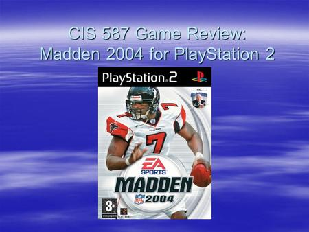 CIS 587 Game Review: Madden 2004 for PlayStation 2.