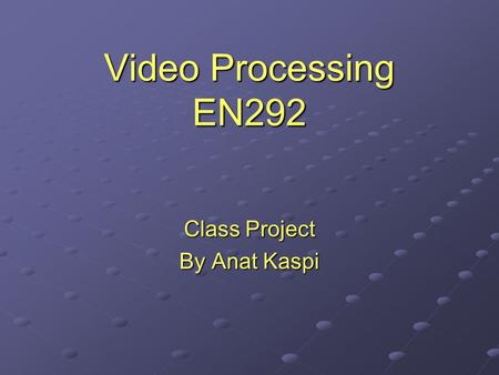 Video Processing EN292 Class Project By Anat Kaspi.