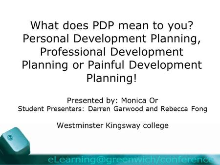 What does PDP mean to you? Personal Development Planning, Professional Development Planning or Painful Development Planning! Presented by: Monica Or Student.