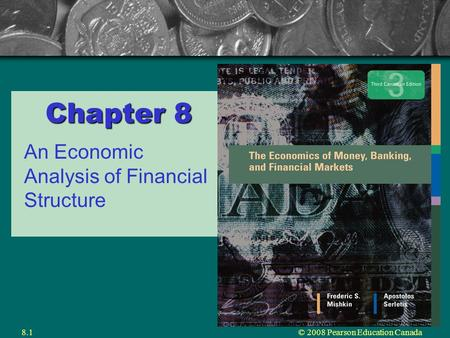 © 2008 Pearson Education Canada8.1 Chapter 8 An Economic Analysis of Financial Structure.