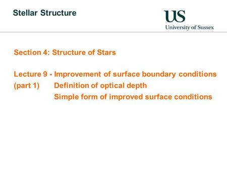 Stellar Structure Section 4: Structure of Stars Lecture 9 - Improvement of surface boundary conditions (part 1) Definition of optical depth Simple form.