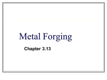 Metal Forging Chapter 3.13.