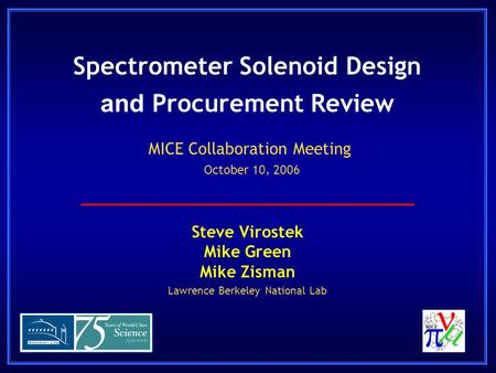 Spectrometer Solenoid Design and Procurement Review Steve Virostek Mike Green Mike Zisman Lawrence Berkeley National Lab MICE Collaboration Meeting October.