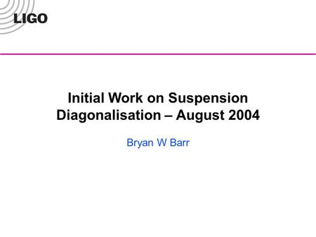 Initial Work on Suspension Diagonalisation – August 2004 Bryan W Barr.