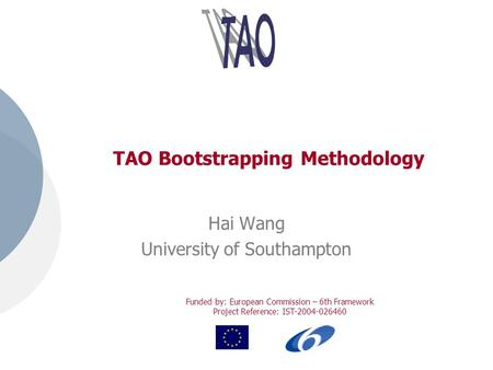 Funded by: European Commission – 6th Framework Project Reference: IST-2004-026460 TAO Bootstrapping Methodology Hai Wang University of Southampton.