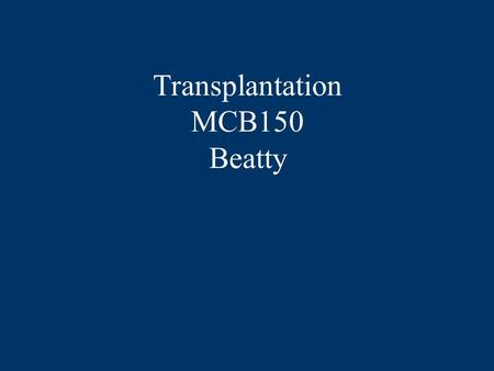 Transplantation MCB150 Beatty. Grafts A graft is a transfer of tissue.  Autograft is a graft on same animal.  Isograft is a tissue transfer between.