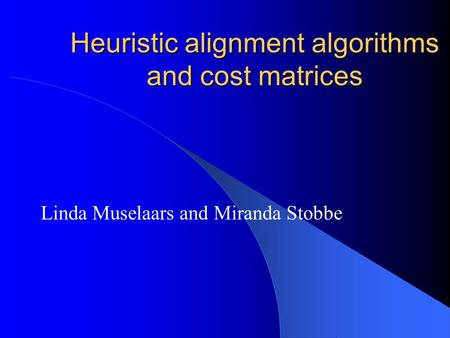 Heuristic alignment algorithms and cost matrices Linda Muselaars and Miranda Stobbe.