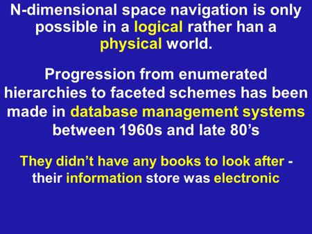 N-dimensional space navigation is only possible in a logical rather han a physical world. They didn't have any books to look after - their information.