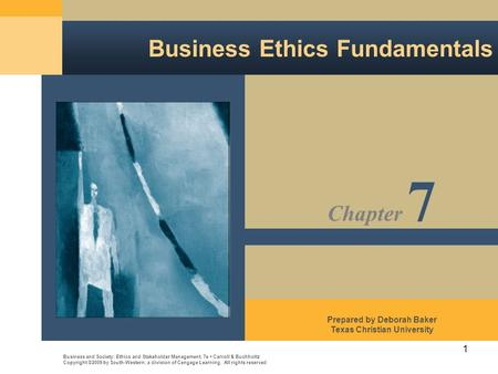 1 Business Ethics Fundamentals Business and Society: Ethics and Stakeholder Management, 7e Carroll & Buchholtz Copyright ©2009 by South-Western, a division.